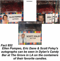 Abc, Candy, and Facts: Factsforgreys  ELLEN POMPEO  ACTRESS  ERIC A IE  SCOTT FOLEY  ACTOR  Fact 852  Ellen Pompeo, Eric Dane & Scott Foley's  autographs can be seen in Dylan's Candy  Bar at The Grove in LA on the containers  of their favorite candies. Fact 852😱 Ellen Pompeo, Eric Dane & Scott Foley's autographs can be seen in Dylan's Candy Bar at The Grove in LA on the containers of their favorite candies. — I took these photos myself when I was in Los Angeles at The Grove! — factsforgreys_ellen factsforgreys_eric factsforgreys_scott greys greysanatomy dylanscandybar losangeles la thegrove ellenpompeo meredithgrey merder dempeo ericdane marksloan mcsteamy slexie scottfoley henryburton tenry shondaland abc ga tgit like facts likeforlike like4like dancemoms