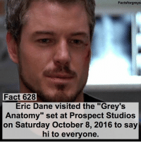 "Memes, 🤖, and Set: Factsforgreys  Fact 628  Eric Dane visited the ""Grey's  Anatomy"" set at Prospect Studios  on Saturday October 8, 2016 to say  hi to everyone. Fact 628😱 Eric Dane visited the ""Grey's Anatomy"" set at Prospect Studios on Saturday October 8, 2016 to say hi to everyone. — factsforgreys_eric greys greysanatomy ericdane marksloan mcsteamy mallie slexie shondaland abc ga tgit like facts likeforlike like4like dancemoms"