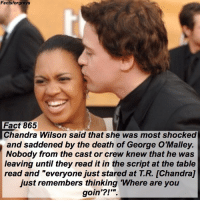 "Abc, Facts, and Memes: Factsforgreys  Fact 865  Chandra Wilson said that she was most shocked  and saddened by the death of George O'Malley.  Nobody from the cast or crew knew that he was  leaving until they read it in the script at the table  read and ""everyone just stared at T.R. [Chandra]  just remembers thinking Where are you  goin'?!' Fact 865😱 Chandra Wilson said that she was most shocked and saddened by the death of George O'Malley. Nobody from the cast or crew knew that he was leaving until they read it in the script at the table read and ""everyone just stared at T.R. [Chandra] remembers thinking, 'Where are you goin'?!'"". — Chandra told me this on set and that's where the quote is from!! To read more about my set visit, look at @alexaandmaddievisitgreys !! Check out my post a couple posts back about the contest I'm hosting! The winner gets a t-shirt autographed by Chandra Wilson (Bailey)! — factsforgreys_chandra factsforgreys_tr greys greysanatomy chandrawilson trknight georgeomalley mirandabailey benley shondaland abc ga tgit like facts likeforlike like4like dancemoms"