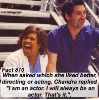 "Abc, Facts, and Friends: Factsforgreys  Fact 870  When asked which she liked better,  directing or acting, Chandra replied  ""I am an actor. I will always be an  actor. That's it. "". Fact 870😱 When asked which she liked better, directing or acting, Chandra replied ""I am an actor. I will always be an actor. That's it."". — My friend's mom asked Chandra this when I visited the @greysabc set in December and this was her exact answer! I'm going to start posting more facts that I picked up on the set, as well as some photos from my visit! To see more pictures of my set visit (and some of me with members of the cast), follow @alexaandmaddievisitgreys ! *PLEASE READ: ""Grey's Anatomy"" is filmed on a closed set. You can not visit the set unless you personally know a cast or crew member. To read about how I got to visit the set, read the first post on @alexaandmaddievisitgreys !* — factsforgreys_chandra greys greysanatomy chandrawilson mirandabailey benley director directing actress acting shondaland abc ga tgit like facts likeforlike like4like dancemoms"
