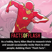 "Facts, Memes, and 🤖: FACTSOFFLASH  As a hobby, Barry Allen liked to research trivia  and would occasionally recite them to other  people; dubbing them ""Flash Facts"". Flash Facts!"