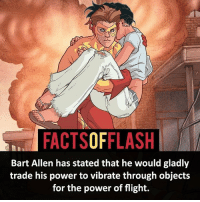 Memes, Bart, and Flight: FACTSOFFLASH  Bart Allen has stated that he would gladly  trade his power to vibrate through objects  for the power of flight. Bart Allen!