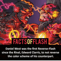 Batman, Facts, and Memes: FACTSOFFLASH  Daniel West was the first Reverse-Flash  since the Rival, Edward Clarris, to not reverse  the color scheme of his counterpart. ⚡️⚡️ - Daniel West! Also if you're wondering about Inertia, he designed his suit to be the reverse of Bart's Impulse suit and didn't change it when Bart briefly became the Flash. - (putting old facts in the new layout) - My other IG Accounts @facts_of_heroes @webslingerfacts @yourpoketrivia ⠀⠀⠀⠀⠀⠀⠀⠀⠀⠀⠀⠀⠀⠀⠀⠀⠀⠀⠀⠀⠀⠀⠀⠀⠀⠀⠀⠀⠀⠀⠀⠀⠀⠀ ⠀⠀------------------------ blackflash lindapark batman johnfox maxmercury impulse inertia professorzoom danielwest godspeed savitar flashcw theflash hunterzolomon therogues flashcw justiceleague wallywest eobardthawne grantgustin ezramiller like4like batmanvsuperman bartallen zoom flash barryallen youngjustice jaygarrick