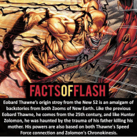 Batman, Facts, and Memes: FACTSOFFLASH  Eobard Thawne's origin stroy from the New 52 is an amalgam of  backstories from both Zooms of New Earth. Like the previous  Eobard Thawne, he comes from the 25th century, and like Hunter  Zolomon, he was haunted by the trauma of his father killing his  mother. His powers are also based on both Thawne's Speed  Force connection and Zolomon's Chronokinesis. ⚡️⚡️ - Story* New 52 Professor Zoom! - My other IG Accounts @facts_of_heroes @webslingerfacts @yourpoketrivia ⠀⠀⠀⠀⠀⠀⠀⠀⠀⠀⠀⠀⠀⠀⠀⠀⠀⠀⠀⠀⠀⠀⠀⠀⠀⠀⠀⠀⠀⠀⠀⠀⠀⠀ ⠀⠀------------------------ blackflash lindapark batman johnfox maxmercury impulse inertia professorzoom danielwest godspeed savitar flashcw theflash hunterzolomon therogues flashcw justiceleague wallywest eobardthawne grantgustin ezramiller like4like batmanvsuperman bartallen zoom flash barryallen youngjustice jaygarrick