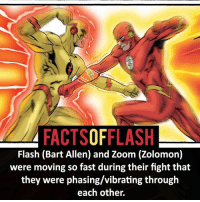 Batman, Facts, and Memes: FACTSOFFLASH  Flash (Bart Allen) and Zoom (Zolomon)  were moving so fast during their fight that  they were phasing/vibrating through  each other. ⚡️⚡️ - Bart Allen - (putting old facts in the new layout) - My other IG Accounts @facts_of_heroes @webslingerfacts @yourpoketrivia ⠀⠀⠀⠀⠀⠀⠀⠀⠀⠀⠀⠀⠀⠀⠀⠀⠀⠀⠀⠀⠀⠀⠀⠀⠀⠀⠀⠀⠀⠀⠀⠀⠀⠀ ⠀⠀------------------------ blackflash lindapark batman johnfox maxmercury impulse inertia professorzoom danielwest godspeed savitar flashcw theflash hunterzolomon therogues flashcw justiceleague wallywest eobardthawne grantgustin ezramiller like4like batmanvsuperman bartallen zoom flash barryallen youngjustice jaygarrick