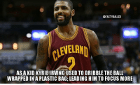 Cavs, Facts, and Memes: @FACTYBALLER  ASA KID KYRIEIRVING USED TO DRIBBLE THE BALL  WRAPPEDINAPLASTIC BAG LEADING HIM TO FOCUS MORE 🏀 Kyrie or Curry? 😶 kyrie kyrieirving cavs gsw nbaplayoffs nbafinals facts factyballer