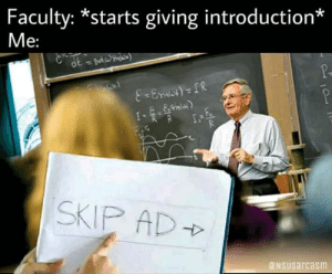 Introduction: Faculty: *starts giving introduction*  Me:  8-Emict)= IR  SKIP AD  NSUsarcasm