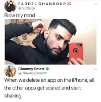 Iphone, Lol, and Memes: FADDEL GHANDOUR  @faddelg7  Blow my mind  2  Chauncy Smart  @ChauncySmartt  When we delete an app on the iPhone, all  the other apps get scared and start  shaking Lol