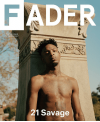 21Savage covers the December- January issue of FaderMagazine! 🔥👌 @Fader @21Savage WSHH: FADER  THE FAITH ISSUE  107 DEC/JAN 2017  21 Savage 21Savage covers the December- January issue of FaderMagazine! 🔥👌 @Fader @21Savage WSHH
