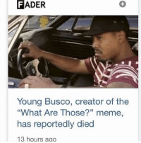 "What Are Those: FADER  Young Busco, creator of the  ""What Are Those?"" meme,  has reportedly died  13 hours ago"