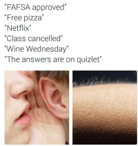 """Lmaoooo no chill😂😂: """"FAFSA approved""""  Free pizza  """"Netflix""""  """"Class cancelled""""  """"Wine Wednesday  """"The answers are on quizlet"""" Lmaoooo no chill😂😂"""
