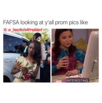 Fr 😂😂😭: FAFSA looking at y'all prom pics like  IG: DeezNuts4President  INTERESTING. Fr 😂😂😭