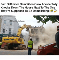 Daaaammmmmnn!!!!! I'd be pissed!!! pressplay wayment construction constructionworker damn: Fail: Baltimore Demolition Crew Accidentally  Knocks Down The House Next To The One  They're Supposed To Be Demolishing!  @ofhshithshakethatass  MIKI  KOMATSU  ' Daaaammmmmnn!!!!! I'd be pissed!!! pressplay wayment construction constructionworker damn