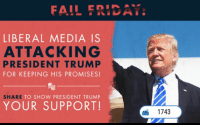 Fail, Trump, and Conservative: FAIL ERIDAY  LIBERAL MEDIA IS  ATTACKING  PRESIDENT TRUMP  FOR KEEPING HIS PROMISES!  SHARE TO SHOW PRESIDENT TRUMP  YOUR SUPPORT!  1743