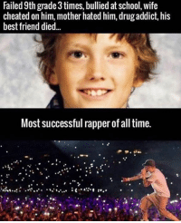 Don't make excuses for why you can't get it done. Focus on all the reasons why you must make it happen 🔥🎯: Failed 9th grade 3times, bullied at school, wife  cheated on him, mother hated him, drug addict, his  best friend died...  Most successful rapper of all time. Don't make excuses for why you can't get it done. Focus on all the reasons why you must make it happen 🔥🎯