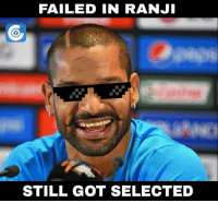 Shikhar is back after failing in Ranji Trophy.  (Disclaimer - Memes are for laugh, not to disrespect teams/players): FAILED IN RANJI  STILL GOT SELECTED Shikhar is back after failing in Ranji Trophy.  (Disclaimer - Memes are for laugh, not to disrespect teams/players)