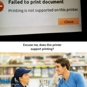 Memes, Phone, and Dank Memes: Failed to print document  Printing is not supported on this printer.  Close  Excuse me, does this printer  support printing?  u/GameX1337  made with a shitty photo editor  phone app Damn, making memes on phone is hard.