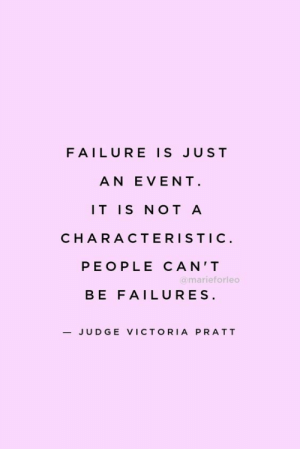 Failure, Judge, and Victoria: FAILURE IS JUST  AN EVENT  IT IS NOT A  CHARACTERISTI C  PEOPLE CAN'T  omarieforleo  BE FAILURES  -JUDGE VICTORIA PRATT