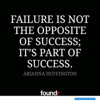 Mindset! 👌 Tag a friend that needs to see this!: FAILURE IS NOT  THE OPPOSITE  OF SUCCESS  IT'S PART OF  SUCCESS  ARIANNA HUFFINGTON  found Mindset! 👌 Tag a friend that needs to see this!