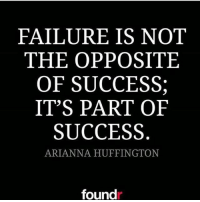 Find the lessons in everything 🙏🏼: FAILURE IS NOT  THE OPPOSITE  OF SUCCESS  IT'S PART OF  SUCCESS  ARIANNA HUFFINGTON  found Find the lessons in everything 🙏🏼
