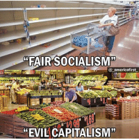"America, Funny, and Instagram: FAIR SOCIALISM  @americafirst  ""EVIL CAPITALISM"" Socialism... everybody equal in misery. For more content like this, follow @_americafirst_ ! 🔴www.TooSavageForDemocrats.com🔴 JOINT INSTAGRAM: @rightwingsavages Partners: 🇺🇸 @The_Typical_Liberal 🇺🇸 @theunapologeticpatriot 🇺🇸 @DylansDailyShow 🇺🇸 @keepamerica.usa 🇺🇸@Raised_Right_ 🇺🇸@conservative.female 🇺🇸 @too_savage_for_liberals 🇺🇸 @Conservative.American DonaldTrump Trump 2A MakeAmericaGreatAgain Conservative Republican Liberal Democrat Ccw247 MAGA Politics LiberalLogic Savage TooSavageForDemocrats Instagram Merica America PresidentTrump Funny True SecondAmendment"