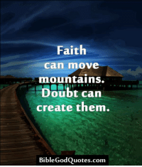 Faith  Can mnove  mountains  Doubt can  create them  Bible GodQuotes.com