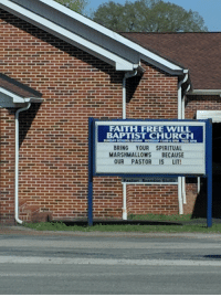 "Church, Lit, and Tumblr: FAITH FREE WILL  BAPTIST CHURCH  BRING YOUR SPIRITUAL  MARSHMALLOWS BECAUSE  OUR PASTOR IS LIT! <p><a href=""http://memehumor.net/post/172913993763/pastor-must-have-fun-in-his-spare-time"" class=""tumblr_blog"">memehumor</a>:</p>  <blockquote><p>Pastor must have fun in his spare time.</p></blockquote>"