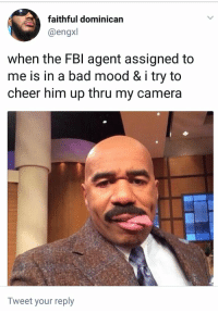 Bad, Blackpeopletwitter, and Fbi: faithful dominican  @engxl  when the FBI agent assigned to  me is in a bad mood & i try to  cheer him up thru my camera  Tweet your reply Somebody's watching me 🎶