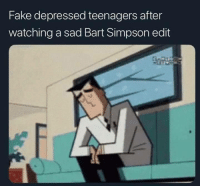Bart Simpson, Fake, and Bart: Fake depressed teenagers after  watching a sad Bart Simpson edit Me irl