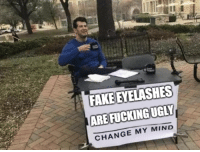 Fake, Ugly, and Change: FAKE EYELASHES  AREFUCKING UGLY  CHANGE MY MIND