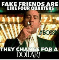 Don't bring Deniro into this.: FAKE FRIENDS ARE  LIKE FOUR QUARTERS  #BOSS  THEY CHANGE FOR A  DOMARN Don't bring Deniro into this.