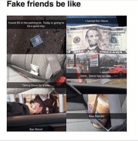 """Fake friends be like  named him Steve  Found $5 in the parking lot. Today is going to  be a good day  Shhh, Steve has no idea  Taking Steve for a ride.  New friends!  Bye Steve! STEEEEEVE😱 supercleanfunniememesfavoritememe fakefriends steve • • • supercleanfunniememes hahaha funny funnymemes cleanmemes clean hilarious lol dailymemes haha 😂 Instagram memes meme iwonderifanyonereadsthesehashtags commentbelowifso • ⬇️Daily News⬇️ A.🎉WE REACHED 3K!!!!!!!!!🎉 B.🎈I MIGHT DO A GIVEAWAY SOON!🎈 • Follow me on Twitter @funniememesmeow❤️🐦❤️ • Check out my Impossible Quiz in my Bio😂 • Follow the SuperCleanFunnieMemes backup account!! 😆😆 @supercleanfunniememesbackup • (If you've read this far comment """"STEEEEEEEEVE"""" down below to confuse people) • Guess what?! You're super cool!❤️😘 • =^•.•^= catsarelyfe"""
