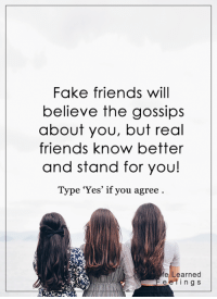 <3: Fake friends will  believe the gossips  about you, but real  friends know better  and stand for you!  Type 'Yes' if you agree  e Learned  e i n g s <3