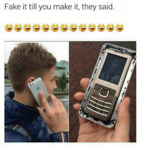 Fake, Memes, and Make: Fake it till you make it, they said Like The LAD Memes For More F*cked Up Memes. :D