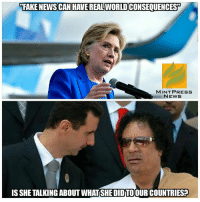 Memes, 🤖, and Mint: FAKE NEWS CAN HAVE REALWORLD CONSEQUENCEST  MINT PRESS  NEWS  IS SHETALKING ABOUT WHATSHEDIDTO OUR COUNTRIES? Wikileaks' release of Hillary Clinton emails show the US sought regime change in Syria for Israel's sake: http://www.mintpressnews.com/us-sought-syria-regime-change-israels-sake/214967