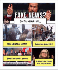 peaceful protest: FAKE NEWS?  DO You MEAN LIKE...  THE GENTLE GIANT  PEACEFUL PROTESTS  HANDS UP DON'T SHOOT  BENGHAZI WAS CAUSED  ARCHERS ACROSS NATION DEMAND CHANGE ON  BY A YouTUBE VIDEO