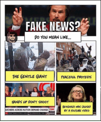 (GC): FAKE NEWS?  DO You MEAN LIKE...  THE GENTLE GIANT  PEACEFUL PROTESTS  HANDS UP DON'T SHOOT  BENGHAZI WAS CAUSED  ARCHERS ACROSS NATION DEMAND CHANGE  ON BY A YouTUBE VIDEO  aan SPEED THINGS UP FOR A VOTE ON THE SPENDING BILL THII W (GC)