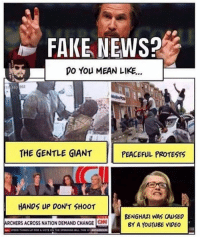 "Speaking of ""fake news""...: FAKE NEWS?  DO You MEAN LIKE...  THE GENTLE GIANT  PEACEFUL PROTESTS  HANDS UP DON'T SHOOT  BENGHAZI WAS CAUSED  ARCHERS ACROSS NATION DEMAND CHANGE  ON BY A YOUTUBE VIDEO Speaking of ""fake news""..."