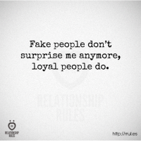 fake people: Fake people don't  surprise me anymore,  loyal people do  RELATIONSHIP  http://rrul.es  RULES