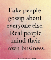 The essence of life❤ www.thewellnessuniverse.com #WUVIP: Fake people  gossip about  everyone else  Real people  mind their  own business  THE ESSENCE OF LIFE The essence of life❤ www.thewellnessuniverse.com #WUVIP