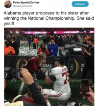 national championship: Fake SportsCenter  @FakeSportsCentr  Following  Alabama player proposes to his sister after  winning the National Championship. She said  yes!!!  INAL  IP