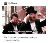 Aww, Coca-Cola, and Memes: fakehistory  Aww, did somebody get addicted to crack  te.  The Coca cola company responding to  complaints in 1891
