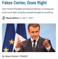 Memes, Politics, and Capitalism: Fakes Center, Goes Right  How French President Emmanuel Macron is turning out  to be more right wing than people thought he would be.  많 Mason Mohon on July 11, 2017  By Mason Mohon | FRANCE For those of you who haven't seen it yet, go check out my article on Macron! He's shaping up to be a better president than I expected him to be. (Link in bio) - 📊Partners📊 🗽 @nathangarza101 🗽 @givemeliberty_or_givemedeath 🗽 @libertarian_command 🗽 @minarchy 🗽 @radical.rightist 🗽 @minarchistisaacgage860 🗽 @together_we_rise_ 🗽 @natural.law.anarchist 🗽 @1944movement 🗽 @libertarian_cap 🗽 @anti_liberal_memes 🗽 @_capitalist 🗽 @libertarian.christian 🗽 @the_conservative_libertarian 🗽 @libertarian.exceptionalist 🗽 @ancapamerica 🗽 @geared_toward_liberty 🗽 @political13yearold 🗽 @free_market_libertarian35 - 📜tags📜 libertarian freedom politics debate liberty freedom ronpaul randpaul endthefed taxationistheft government anarchy anarchism ancap capitalism minarchy minarchist mincap LP libertarianparty republican democrat constitution 71Republic 71R