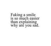 Smile, Sad, and Why: Faking a smile  s so much easier  than explaining  why are you sad