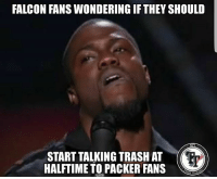 Memes, Trash, and 🤖: FALCON FANS WONDERING IFTHEY SHOULD  START TALKING TRASH AT  HALFTIME TO PACKER FANS  H TA Uuuuh I would wait just a little bit longer. IJS  #WattSonTrain