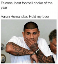 😂😂😂: Falcons: best football choke of the  year  Aaron Hernandez: Hold my beer 😂😂😂