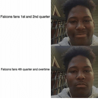 Memes, 🤖, and Quarter: Falcons fans 1st and 2nd quarter  Falcons fans 4th quarter and overtime 😐
