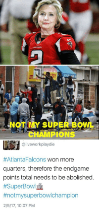 Super Bowl, Atlantafalcons, and Bowl: FALEDNS   PENN  NOT MY SUPER BOWL  CHAMPIONS   @liveworkplaydie  #AtlantaFalcons won more  quarters, therefore the endgame  points total needs to be abolished  #SuperBowlư  #notmysuperbow!champion  2/5/17, 10:07 PM