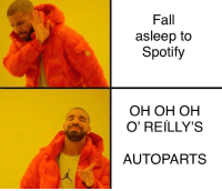 Orielys: Fall  asleep to  Spotify  OH OH OH  O' REILLY'S  AUTOPARTS