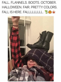 Fall Is Here: FALL. FLANNELS. BOOTS. OCTOBER.  HALLOWEEN. FAIR. PRETTY COLORS.  FALL IS HERE. FALLLLLLLLL.